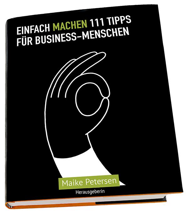 Buch EINFACH MACHEN 111 TIPPS FÜR BUSINESS MENSCHEN | Herausgeberin: Maike Petersen - 600 px width