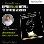 EINFACH MACHEN 111 TIPPS FÜR BUSINESS-MENSCHEN   Tipp No. 11 Christine Lautenbacher