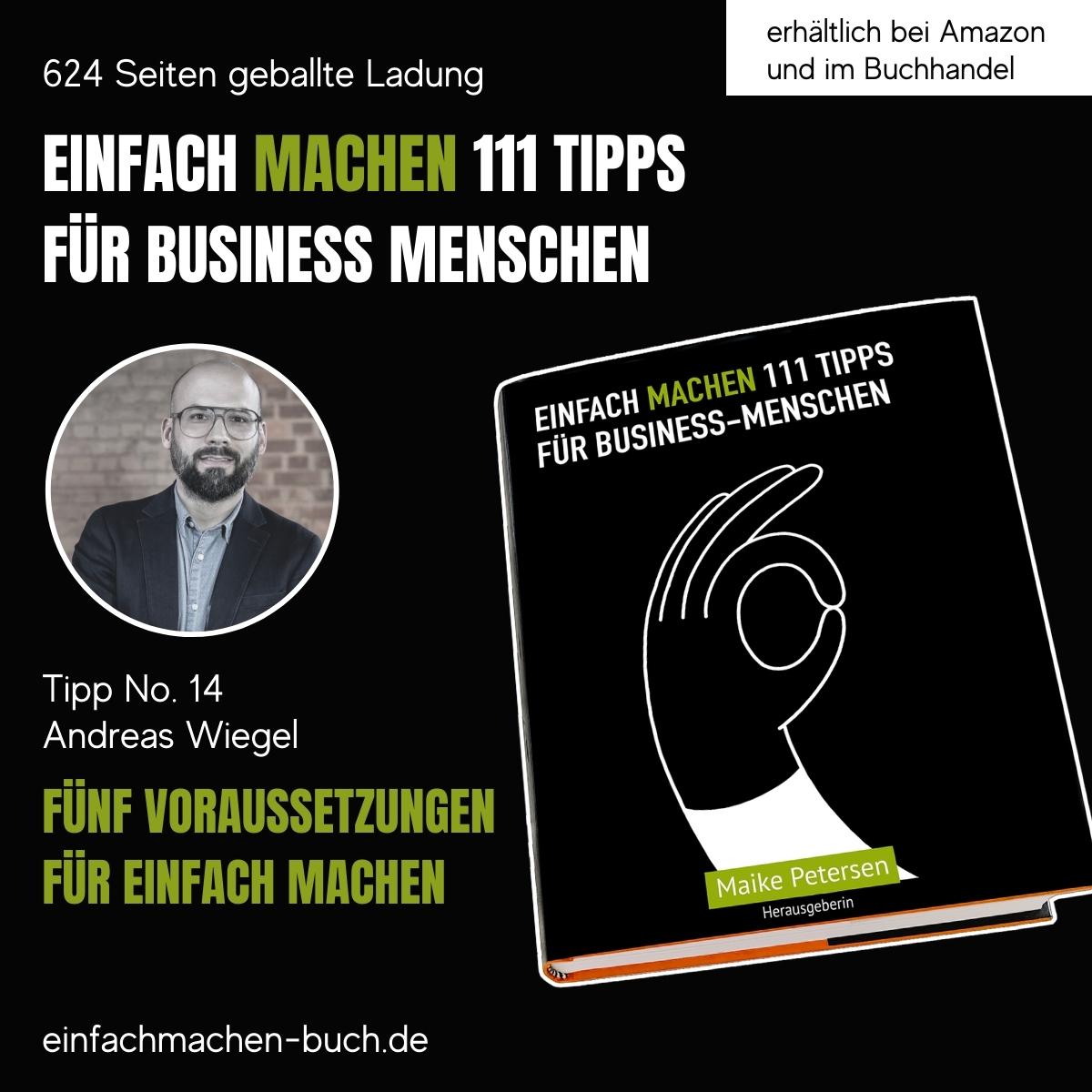 EINFACH MACHEN 111 TIPPS FÜR BUSINESS-MENSCHEN | Tipp No. 14 Andreas Wiegel