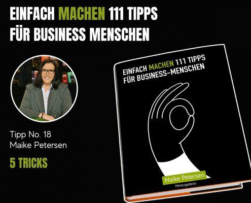 EINFACH MACHEN 111 TIPPS FÜR BUSINESS-MENSCHEN | Tipp No. 18 Maike Petersen
