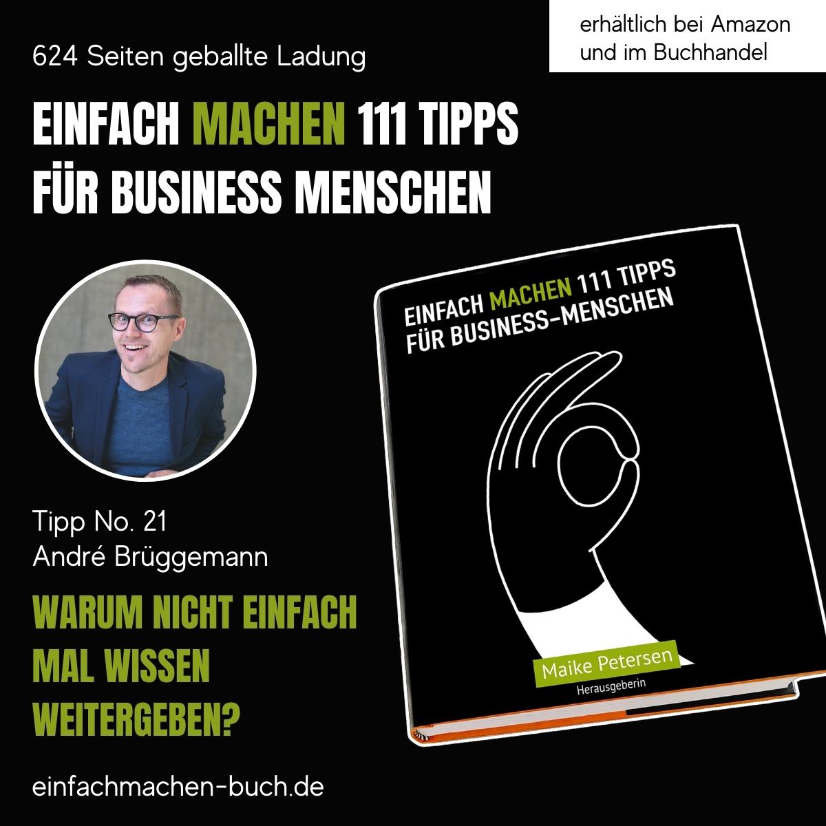 EINFACH MACHEN 111 TIPPS FÜR BUSINESS-MENSCHEN | Tipp No. 21 André Brüggemann