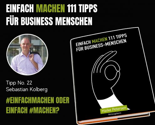 EINFACH MACHEN 111 TIPPS FÜR BUSINESS-MENSCHEN | Tipp No. 22 Sebastian Kolberg