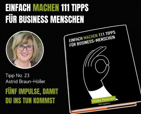 EINFACH MACHEN 111 TIPPS FÜR BUSINESS-MENSCHEN | Tipp No. 23 Astrid Braun-Höller