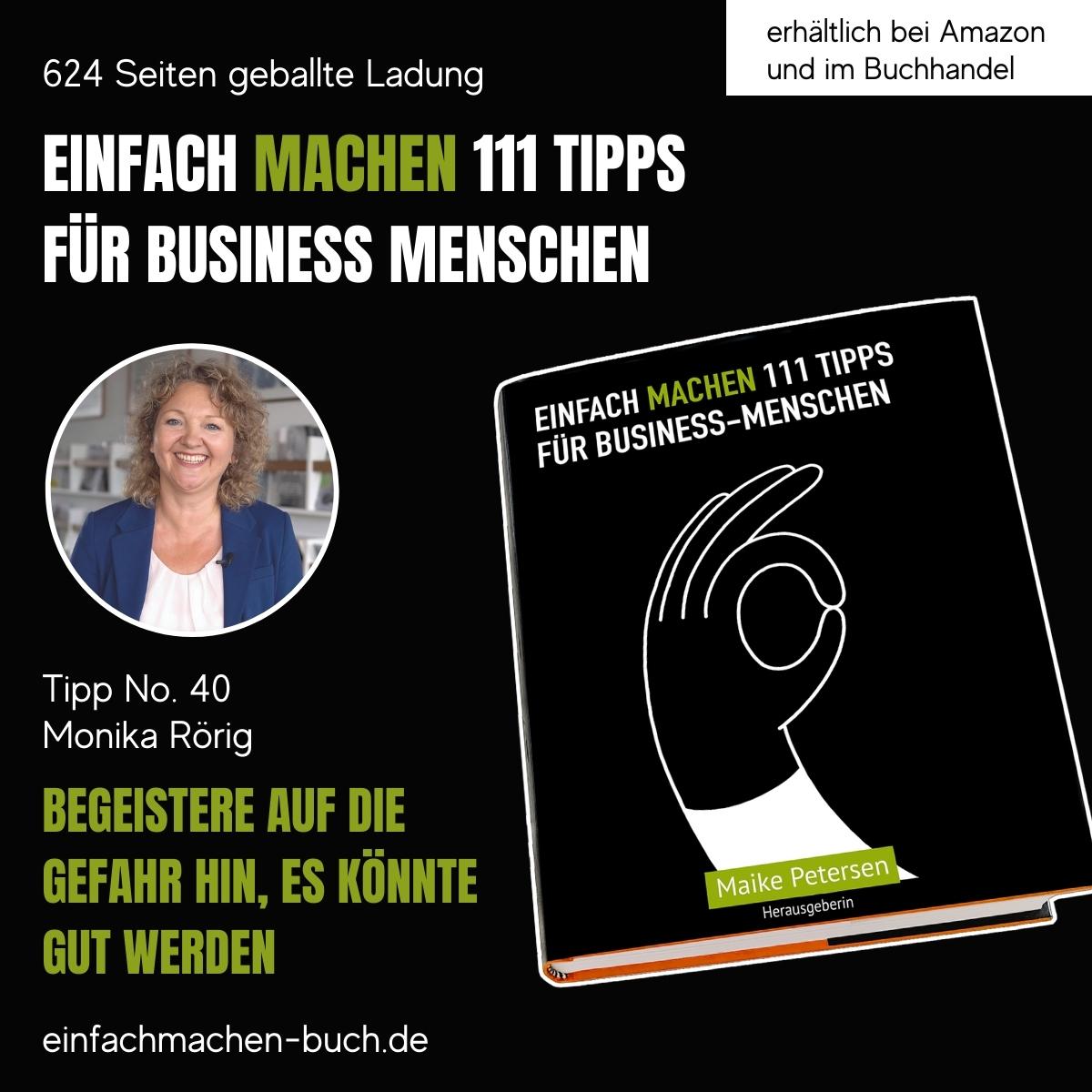 EINFACH MACHEN 111 TIPPS FÜR BUSINESS-MENSCHEN   Tipp No. 40 Monika Rörig