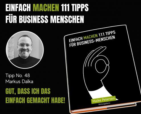 EINFACH MACHEN 111 TIPPS FÜR BUSINESS-MENSCHEN | Tipp No. 48 Markus Dalka