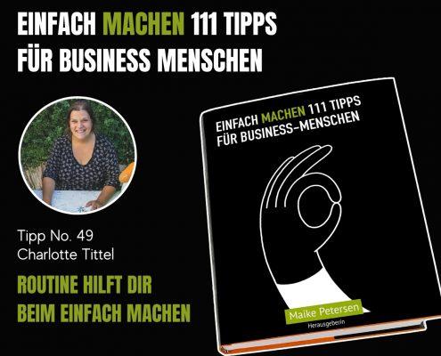 EINFACH MACHEN 111 TIPPS FÜR BUSINESS-MENSCHEN | Tipp No. 49 Charlotte Tittel