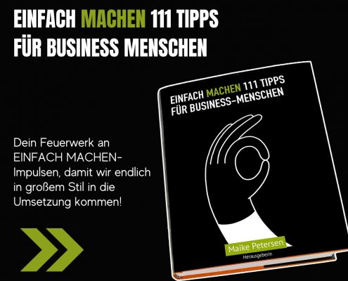 EINFACH MACHEN 111 TIPPS FÜR BUSINESS-MENSCHEN   Herausgeberin: Maike Petersen